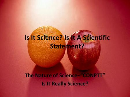"Is It Science? Is It A Scientific Statement? The Nature of Science–""CONPTT"" Is It Really Science?"