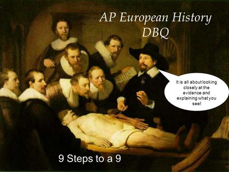 AP European History DBQ 9 Steps to a 9 It is all about looking closely at the evidence and explaining what you see!