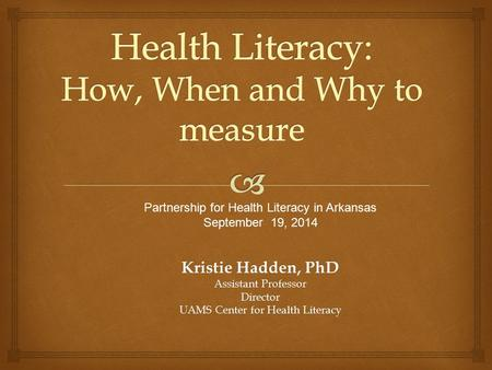 Health Literacy: How, When and Why to measure