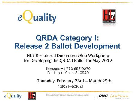 QRDA Category I Ballot Development Spring Ballot QRDA Category I: Release 2 Ballot Development HL7 Structured Documents Sub Workgroup for Developing the.