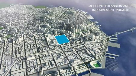 MOSCONE EXPANSION AND IMPROVEMENT PROJECT. EXISTINGPROPOSED SITE PLAN HOWARD MISSIONMISSION F O U R TH T H I RD HOWARD MISSIONMISSION F O U R TH T H I.