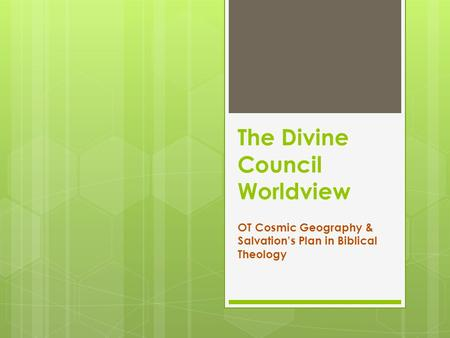 The Divine Council Worldview OT Cosmic Geography & Salvation's Plan in Biblical Theology.