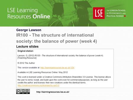 George Lawson IR100 - The structure of international society: the balance of power (week 4) Lecture slides Original citation: Lawson, G. (2012) IR100 -