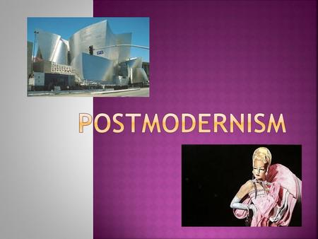  Postmodernism: cultural practices (aesthetic)  Postmodernity: a condition of society—describes our contemporary era (epoch)