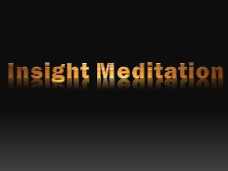 What is Meditation? Main sources of Insight 1. discussion 2. inquiry 3. focussed attention 4. meditation 5. mindful living 6. reflection 7. listening.