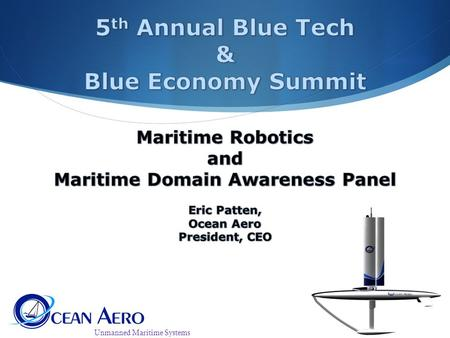Unmanned Maritime Systems. YOU HAVE HEARD THIS BEFORE  80% of the worlds population live within 100mi of the coast  90% of the worlds goods travel by.