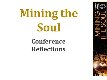 Mining the Soul Conference Reflections. SOUL-MAKING.