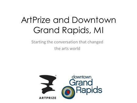 ArtPrize and Downtown Grand Rapids, MI Starting the conversation that changed the arts world.