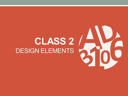 CLASS 2 DESIGN ELEMENTS. DESIGN ARTDIRECTION BASIC DESIGN ELEMENTS.