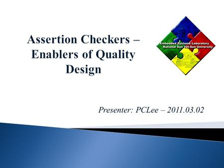 Presenter: PCLee – 2011.03.02. This paper outlines the MBAC tool for the generation of assertion checkers in hardware. We begin with a high-level presentation.