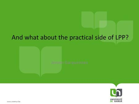 Www.unamur.be And what about the practical side of LPP? Jeroen Darquennes.