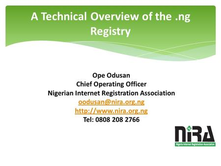 A Technical Overview of the.ng Registry Ope Odusan Chief Operating Officer Nigerian Internet Registration Association