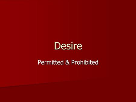 Desire Permitted & Prohibited. Introduction In certain contexts, strong desire is commendable. Yet, it is often an expression of covetousness, and thus.