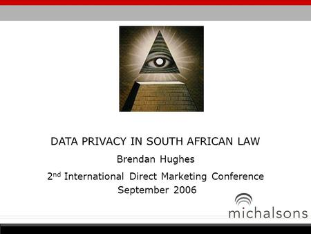 DATA PRIVACY IN SOUTH AFRICAN LAW Brendan Hughes 2 nd International Direct Marketing Conference September 2006.