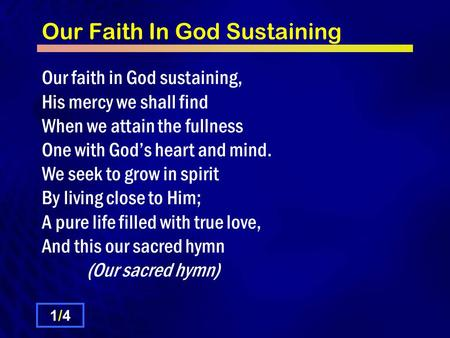 Our Faith In God Sustaining 1/41/4 Our faith in God sustaining, His mercy we shall find When we attain the fullness One with God's heart and mind. We seek.