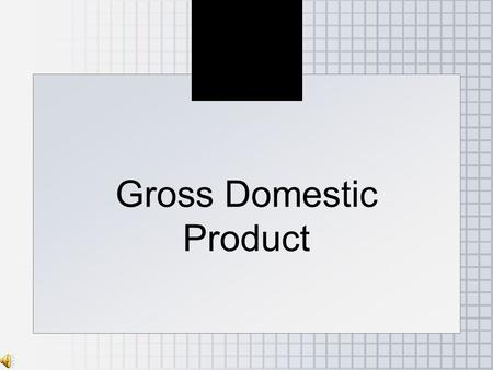 Gross Domestic Product. Copyright© 2006 Southwestern/Thomson Learning All rights reserved. ●Gross = Total Domestic = in the country Products = goods and.