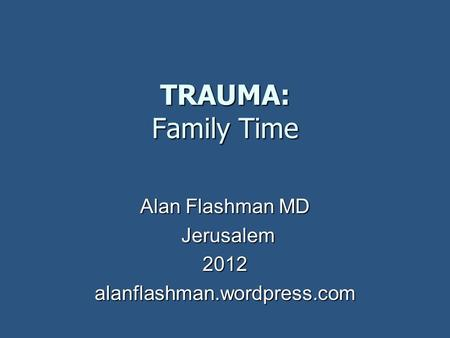 TRAUMA: Family Time Alan Flashman MD Jerusalem Jerusalem2012alanflashman.wordpress.com.