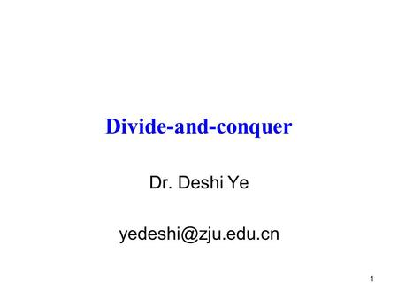 1 Divide-and-conquer Dr. Deshi Ye