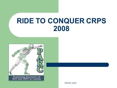 "RIDE TO CONQUER CRPS 2008 ©PARC 2008. ""I couldn't believe that a disease that I'd never heard of could do so much damage."" Harry FL Pollett, MD FRCPC,"