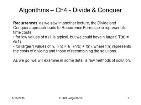 5/15/201591.404 - Algorithms1 Algorithms – Ch4 - Divide & Conquer Recurrences: as we saw in another lecture, the Divide and Conquer approach leads to Recurrence.
