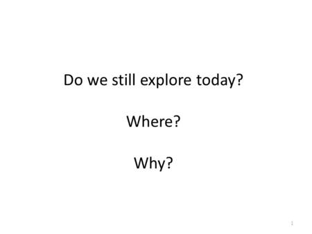 Do we still explore today? Where? Why? 1. Ocean? 2.