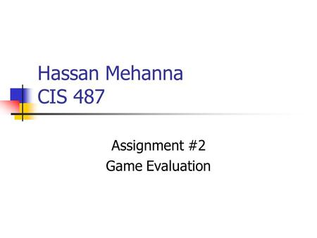 Hassan Mehanna CIS 487 Assignment #2 Game Evaluation.
