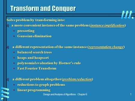 Design and Analysis of Algorithms - Chapter 61 Transform and Conquer Solve problem by transforming into: b a more convenient instance of the same problem.