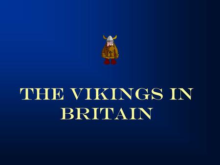 "The Vikings in Britain. Anglo-Saxon Kingdoms Vikings Also called Norsemen The word ""Viking"" means ""Pirate raid"" Great seafarers Skillful craftsmen Their."