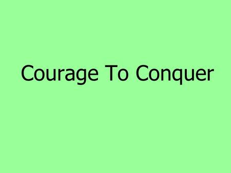 Courage To Conquer. 1 Samuel 17:36-37 Your servant has killed both lion and bear; and this uncircumcised Philistine will be like one of them, seeing.
