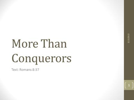 More Than Conquerors Text: Romans 8:37 5/15/2015 1.