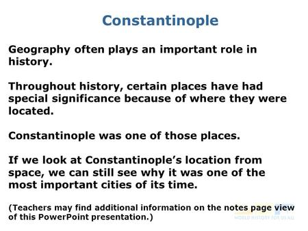 Constantinople Geography often plays an important role in history. Throughout history, certain places have had special significance because of where they.