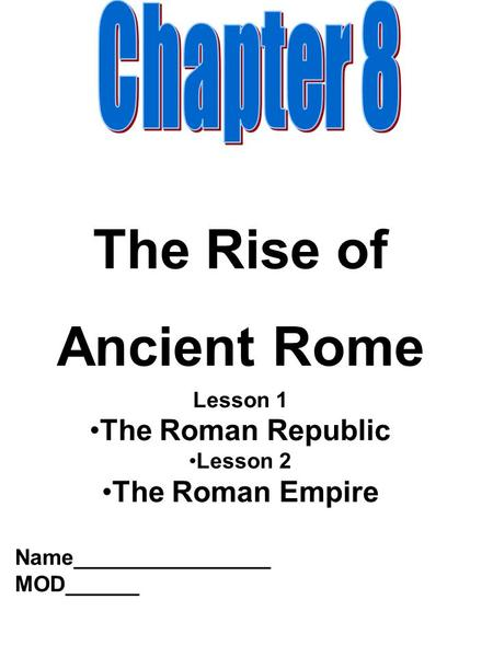 The Rise of Ancient Rome Lesson 1 The Roman Republic Lesson 2 The Roman Empire Name________________ MOD______.