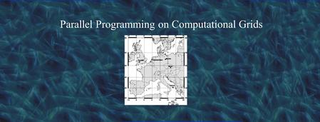 Parallel Programming on Computational Grids. Outline Grids Application-level tools for grids Parallel programming on grids Case study: Ibis.