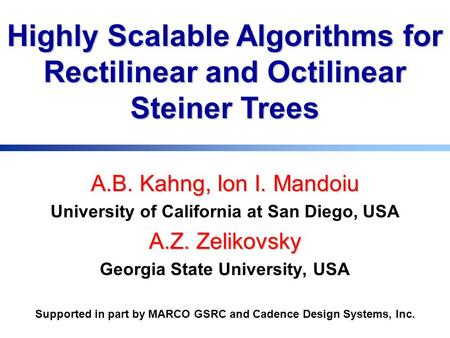 A.B. Kahng, Ion I. Mandoiu University of California at San Diego, USA A.Z. Zelikovsky Georgia State University, USA Supported in part by MARCO GSRC and.
