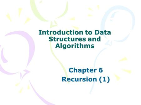 Introduction to Data Structures and Algorithms Chapter 6 Recursion (1)