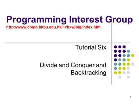 1 Programming Interest Group  Tutorial Six Divide and Conquer and Backtracking.