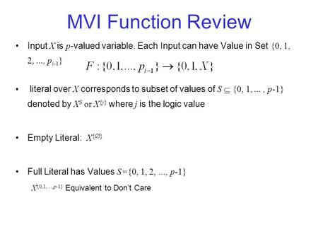 MVI Function Review Input X is p -valued variable. Each Input can have Value in Set {0, 1, 2,..., p i-1 } literal over X corresponds to subset of values.