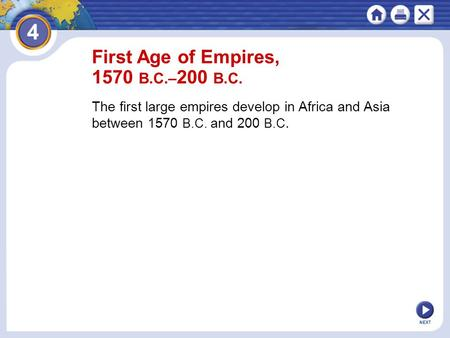 NEXT First Age of Empires, 1570 B.C.– 200 B.C. The first large empires develop in Africa and Asia between 1570 B.C. and 200 B.C.