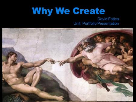 Why We Create David Fatica Unit Portfolio Presentation.