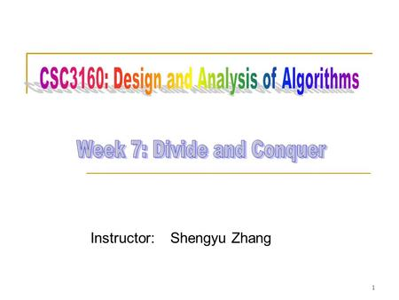 Instructor: Shengyu Zhang 1. Example 1: Merge sort 2.