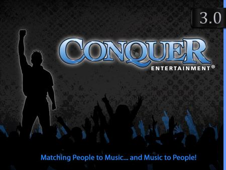 MISSION STATEMENT The mission of Conquer Entertainment is to revolutionize the way music and all forms of entertainment are marketed, produced and ultimately.