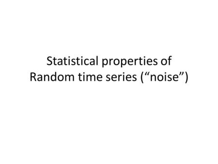 "Statistical properties of Random time series (""noise"")"