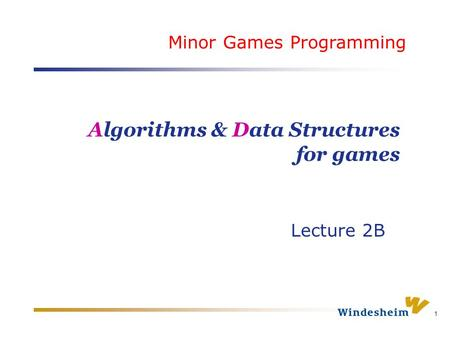 1 Algorithms & Data Structures for games Lecture 2B Minor Games Programming.