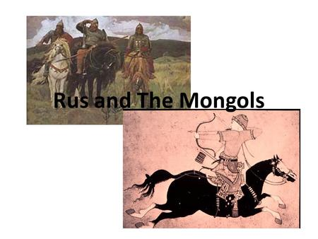 Rus and The Mongols. Migration of the Slavs The Beginning of Rus Slavs 862 – Rurik, a local chieftain establishes Rus centered at Novogrod 882 – Oleg.