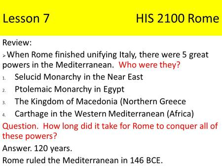 Lesson 7HIS 2100 Rome Review:  When Rome finished unifying Italy, there were 5 great powers in the Mediterranean. Who were they? 1. Selucid Monarchy in.