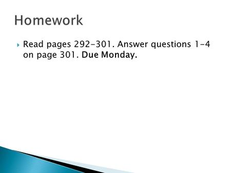  Read pages 292-301. Answer questions 1-4 on page 301. Due Monday.