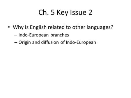 Ch. 5 Key Issue 2 Why is English related to other languages?