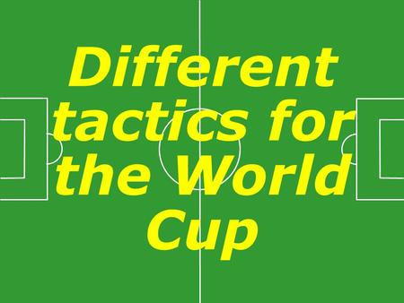 Different tactics for the World Cup. The English Depending on the wind, the position of the scorer can vary.