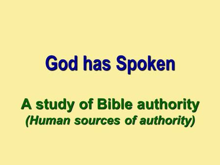 God has Spoken A study of Bible authority (Human sources of authority)