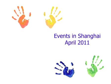 Events in Shanghai April 2011. SunMonTueWedThurFriSat 12 3456789 10111213141516 17181920212223 24252627282930 Concert Circus Theatre&Opera Sport.